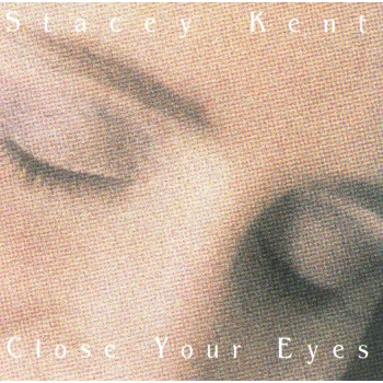 Stacey Kent - Close Your Eyes